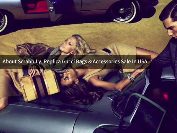 About Scrabb.ly, the Replica Gucci Handbags & Accessories Website In USA